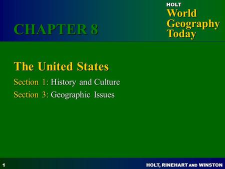 HOLT, RINEHART AND WINSTON World Geography Today HOLT 1 The United States Section 1: History and Culture Section 3: Geographic Issues CHAPTER 8.