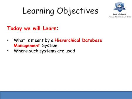 Learning Objectives Today we will Learn: What is meant by a Hierarchical Database Management System Where such systems are used.