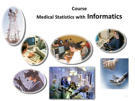 1 Course Medical Statistics with Informatics. Data Base and information management.