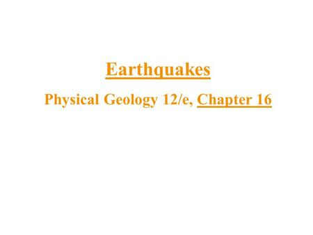 Earthquakes Physical Geology 12/e, Chapter 16. Past Earthquakes Geology Textbook page 408-410 Date/ TimeWhere (location) 1 2 3 4 5 6 7.