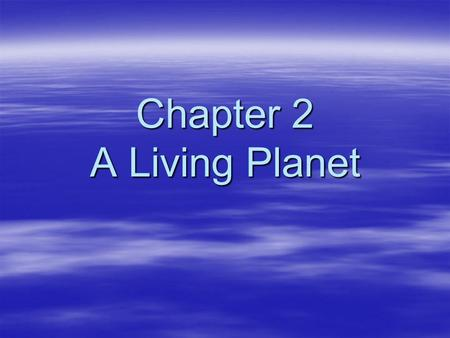 Chapter 2 A Living Planet. The Solar System  Consists of the sun and nine planets and other celestial bodies –Comets: spheres of ice and dust –Asteroids: