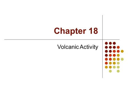 Chapter 18 Volcanic Activity. Lesson 5 Volcanoes: The Basics.