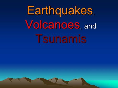 Earthquakes, Volcanoes, and Tsunamis. Collected & Prepared by, Enrollment No. 140150106041 140150106042 140150106043 140150106044 140150106045 140150106046.