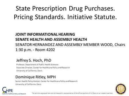 State Prescription Drug Purchases. Pricing Standards. Initiative Statute. Jeffrey S. Hoch, PhD Professor, Department of Public Health Sciences Associate.