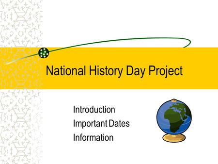 National History Day Project Introduction Important Dates Information.
