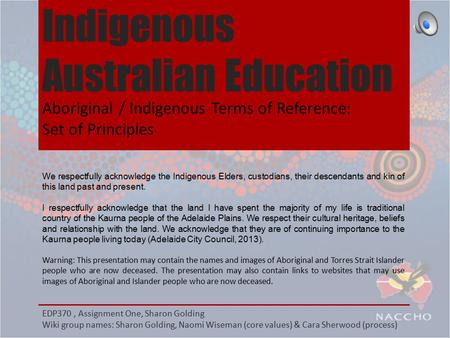 Aboriginal / Indigenous Terms of Reference: Set of Principles Indigenous Australian Education We respectfully acknowledge the Indigenous Elders, custodians,