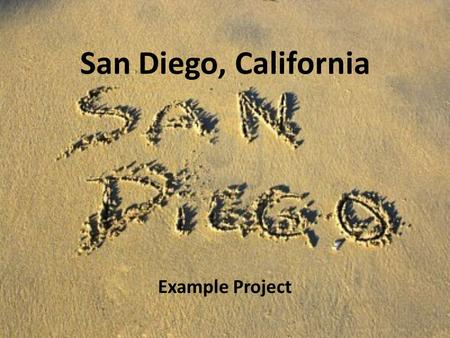 San Diego, California Example Project. San Diego Geography Southwest corner of USA Along the Pacific Coast Just north of Mexico.