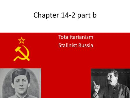 Chapter 14-2 part b Totalitarianism Stalinist Russia.