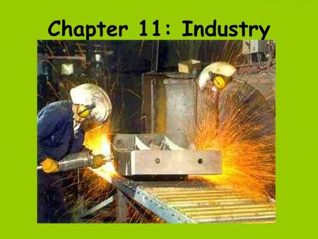 Chapter 11: Industry 2 Two important considerations… Where are the markets for the products located? Where are the necessary resources located? Increasingly.