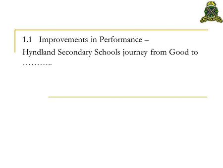 1.1 Improvements in Performance – Hyndland Secondary Schools journey from Good to ………..