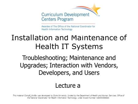 Installation and Maintenance of Health IT Systems Troubleshooting; Maintenance and Upgrades; Interaction with Vendors, Developers, and Users Lecture a.