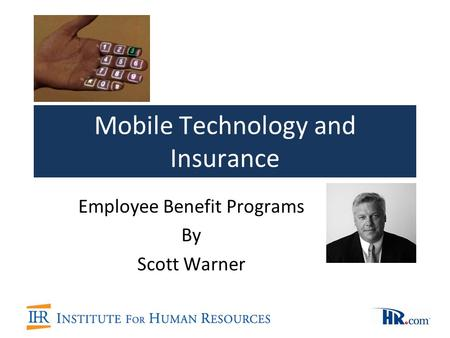 Mobile Technology and Insurance Employee Benefit Programs By Scott Warner.
