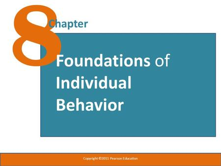 8 Chapter Foundations of Individual Behavior Copyright ©2011 Pearson Education.