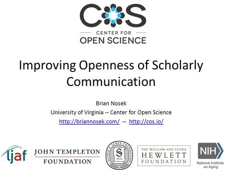 Brian Nosek University of Virginia -- Center for Open Science  --  Improving Openness.