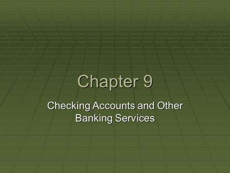Chapter 9 Checking Accounts and Other Banking Services.