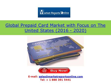Global Prepaid Card Market with Focus on The United States (2016 - 2020)   Tel: + 1 888.