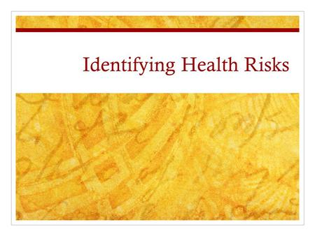 Identifying Health Risks. Risk Factor Any actions or condition that increases the likely hood of injury, disease or other negative outcome. What are some.
