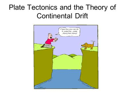 Plate Tectonics and the Theory of Continental Drift.