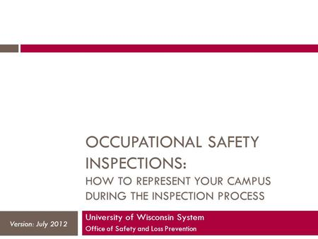 OCCUPATIONAL SAFETY INSPECTIONS: HOW TO REPRESENT YOUR CAMPUS DURING THE INSPECTION PROCESS University of Wisconsin System Office of Safety and Loss Prevention.