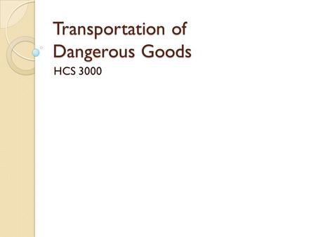 Transportation of Dangerous Goods HCS 3000. Introduction A dangerous good is any material that can cause injury to others By law, a worker must be trained.