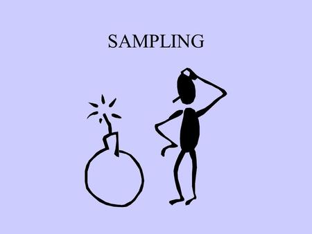 SAMPLING. The Best Approach: Avoid sampling (studying everybody)