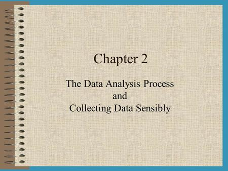 Chapter 2 The Data Analysis Process and Collecting Data Sensibly.