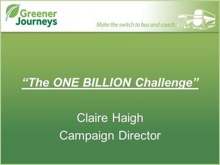 """The ONE BILLION Challenge"" Claire Haigh Campaign Director."
