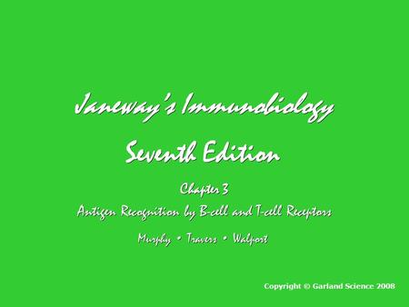 Janeway's Immunobiology Seventh Edition Janeway's Immunobiology Seventh Edition Chapter 3 Antigen Recognition by B-cell and T-cell Receptors Chapter 3.