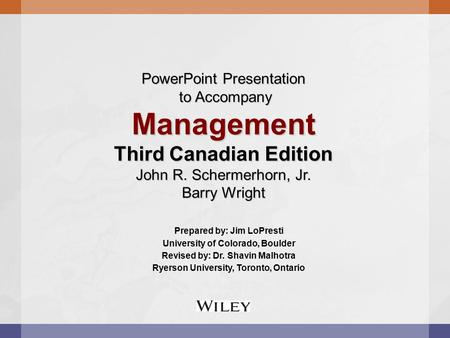 PowerPoint Presentation to Accompany Management Third Canadian Edition John R. Schermerhorn, Jr. Barry Wright Prepared by: Jim LoPresti University of Colorado,