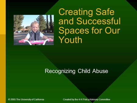 Creating Safe and Successful Spaces for Our Youth Recognizing Child Abuse © 2005 The University of CaliforniaCreated by the 4-H Policy Advisory Committee.