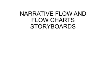 NARRATIVE FLOW AND FLOW CHARTS STORYBOARDS. LINEAR Linear – The game story starts and the player will be confronted with a predetermined series of challenges.