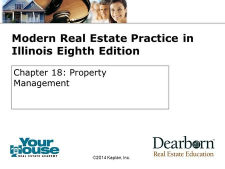 Modern Real Estate Practice in Illinois Eighth Edition Chapter 18: Property Management ©2014 Kaplan, Inc.