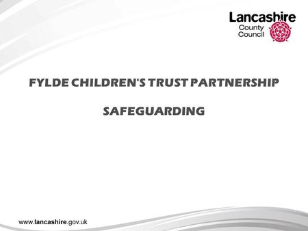 FYLDE CHILDREN'S TRUST PARTNERSHIP SAFEGUARDING. What is Safeguarding? Safeguarding & Promoting the Welfare of Children 'Working Together to Safeguard.