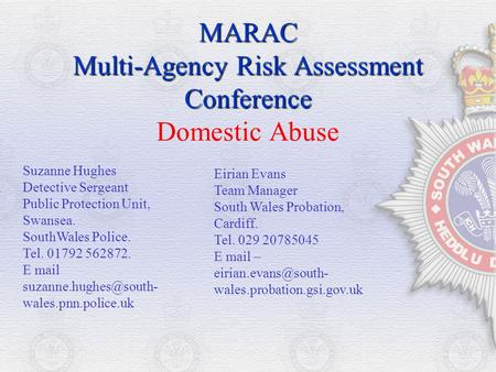 MARAC Multi-Agency Risk Assessment Conference MARAC Multi-Agency Risk Assessment Conference Domestic Abuse Suzanne Hughes Detective Sergeant Public Protection.