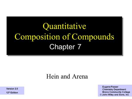 1 Quantitative Composition of Compounds Chapter 7 Hein and Arena Eugene Passer Chemistry Department Bronx Community College © John Wiley and Sons, Inc.