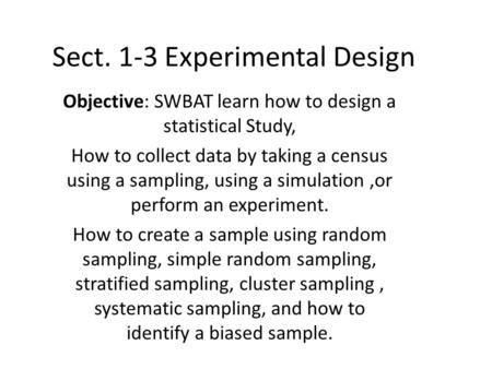 Sect. 1-3 Experimental Design Objective: SWBAT learn how to design a statistical Study, How to collect data by taking a census using a sampling, using.