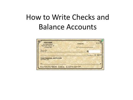 How to Write Checks and Balance Accounts. Checking Account An account at a bank against which checks can be drawn by the account depositor Check – A document.