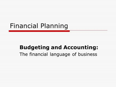 Financial Planning Budgeting and Accounting: The financial language of business.