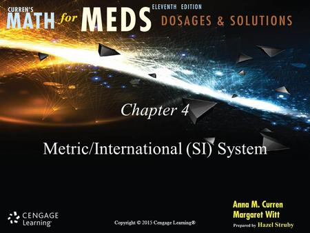 Copyright © 2015 Cengage Learning® Chapter 4 Metric/International (SI) System.