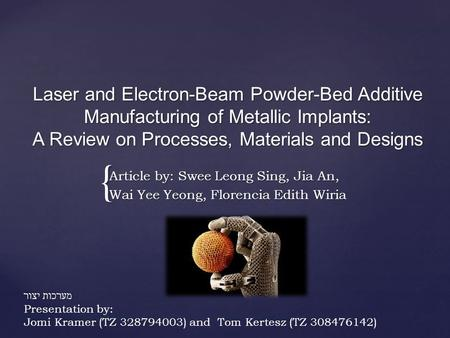 Laser and Electron-Beam Powder-Bed Additive Manufacturing of Metallic Implants: A Review on Processes, Materials and Designs Article by: Swee Leong Sing,