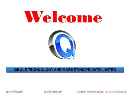 Welcome QBULE TECHNOLOGY AND MARKETING PRIVATE LIMITED  Contact:- +91 8765182284 or +91
