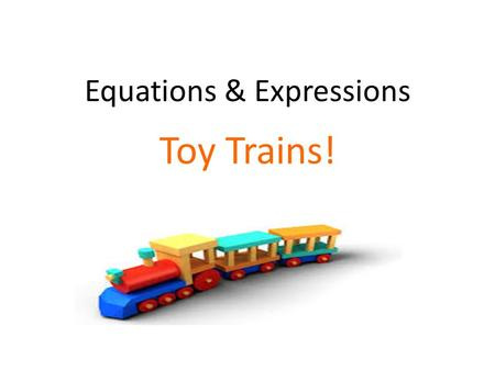 Equations & Expressions Toy Trains!. Teacher Stuff Grade 7 Expressions & Equations 7.EE.3 Solve multi‐step real‐life and mathematical problems posed with.