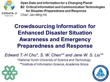 Crowdsourcing Information for Enhanced Disaster Situation Awareness and Emergency Preparedness and Response Edward T.-H Chu*, S. W. Chen** and Jane W.