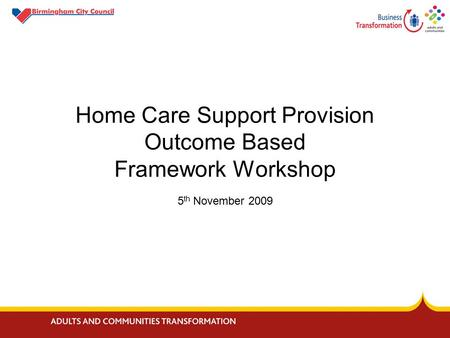 Home Care Support Provision Outcome Based Framework Workshop 5 th November 2009.