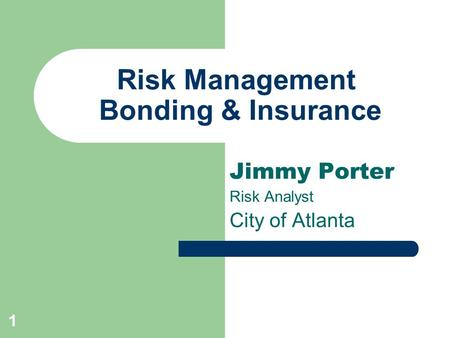1 Risk Management Bonding & Insurance Jimmy Porter Risk Analyst City of Atlanta.