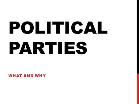 POLITICAL PARTIES WHAT AND WHY. POLITICAL PARTIES A party is a group that seeks to elect candidates to public office by supplying them with a label (party.