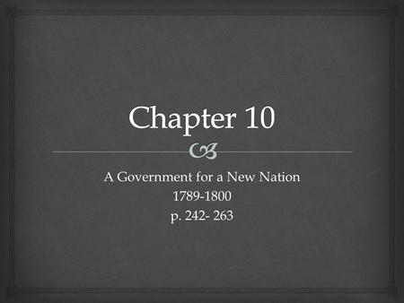 A Government for a New Nation 1789-1800 p. 242- 263.