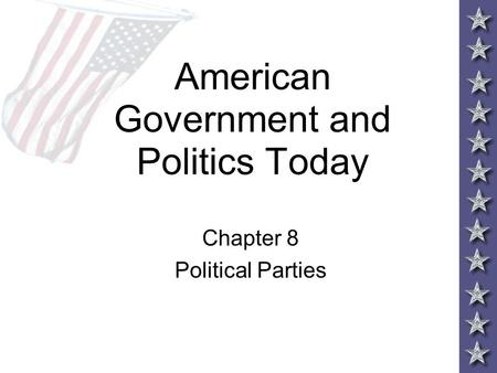 American Government and Politics Today Chapter 8 Political Parties.