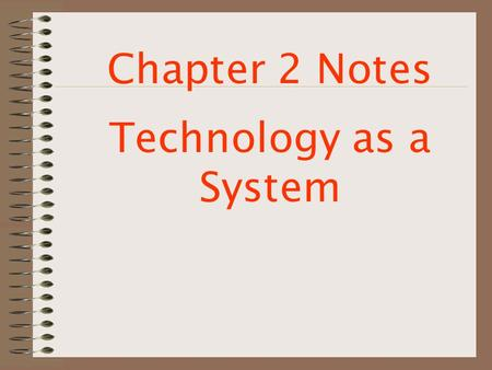 Chapter 2 Notes Technology as a System. 1. What does technology involve?