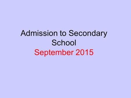 Admission to Secondary School September 2015. Time Line September/October 2014 – Open Events Apply online 31.10.2014 - Final Day for applications 2.3.2015.
